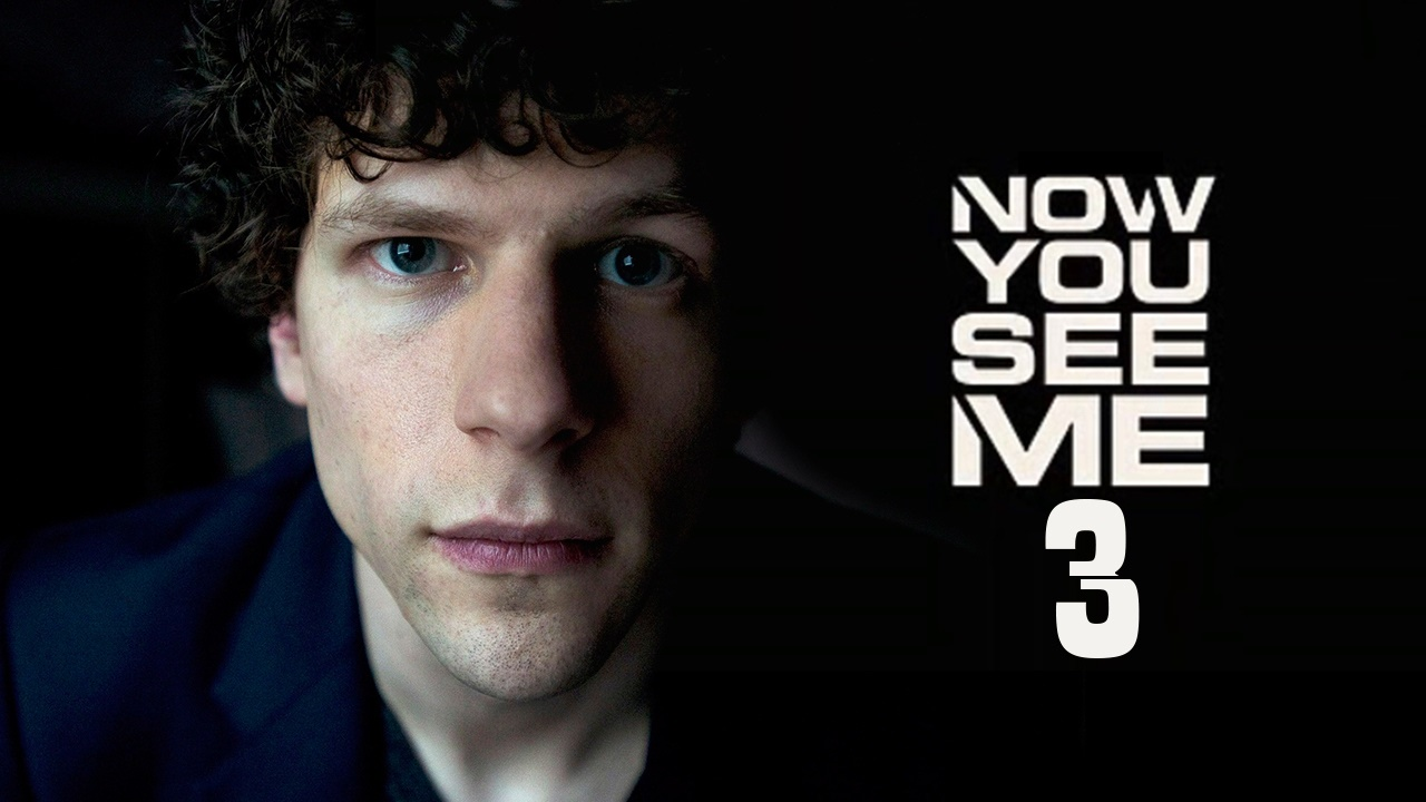 Now You See Me 3 Trailer, Release Date, Plot Spoilers